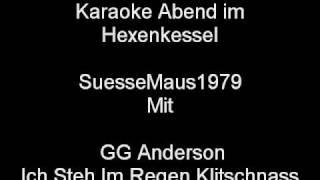 Karaoke Abend im Hexenkessel - SuesseMaus1979 mit G.G. Anderson - Ich Steh Im Regen-Klitschnass