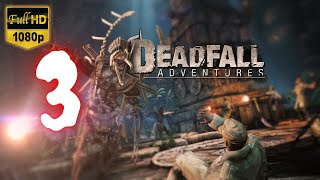 Deadfall Adventures | Part 3 | No Commentary [1080p30 Max Settings] #03