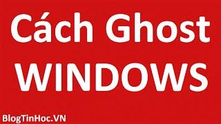 Hướng dẫn ghost Windows 7, 8, XP bằng Onekey Ghost cực kỳ đơn giản