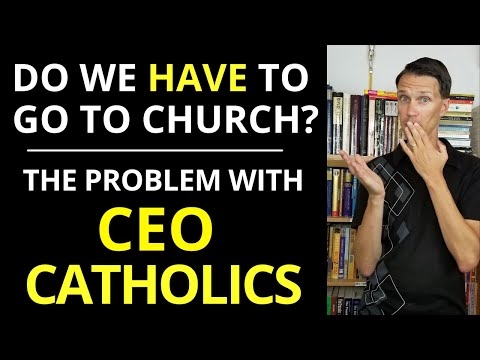 Do You Have to go to Church? (CEO Catholics!)