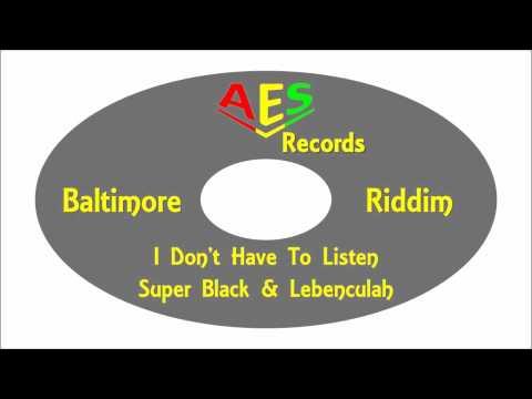 Super Black & Lebenculah-I Don't Have To Listen (Baltimore Riddim) AES