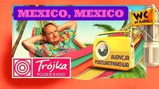 MEXICO MEXICO -Cejrowski- Audycja Podzwrotnikowa 2019/07/06 Program III Polskiego Radia