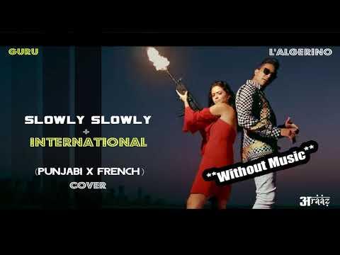 slowly-slowly-+-international-(punjabi-x-french-cover-by-indian)-guru-|-l'algerino-|-latest-songs