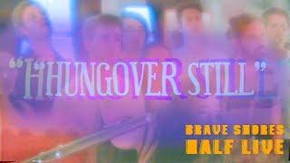 """HUNGOVER STILL"" - Brave Shores Half Live Vol 2"