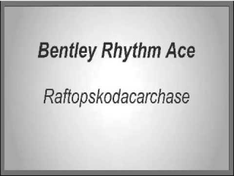 Bentley Rhythm Ace - Raftopskodacarchase