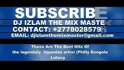 Philly Bongole Lutaaya Best NonStop MixTape By Dj Izlam +27780285796