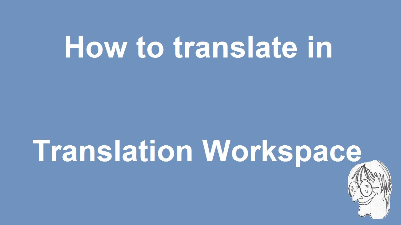 How to translate in Translation Workspace XLIFF editor