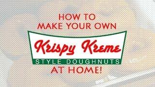How To Make Krispy Kreme Style Doughnuts: Video Recipe!