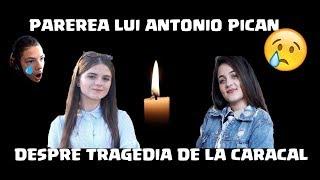 PAREREA LUI ANTONIO PICAN DESPRE TRAGEDIA DE LA CARACAL