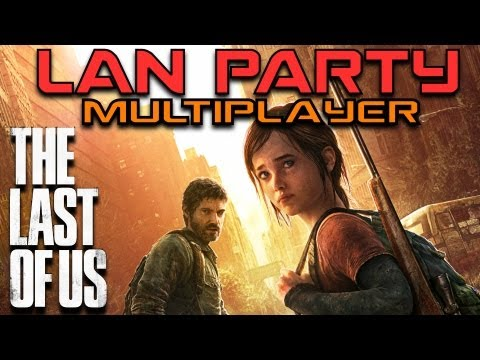 LAN Party: The Last of Us Multiplayer NO SPOILERS