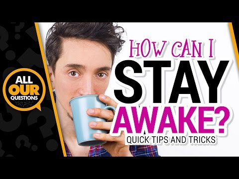 How Can I Stay Awake? | How To Stay Awake