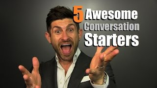 5 AWESOME Conversation Starters That DON'T Suck | Small Talk Tips