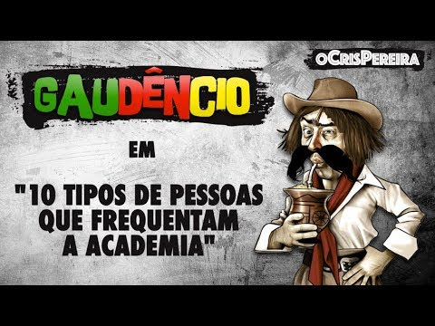 Gaudêncio - 10 TIPOS DE PESSOAS QUE FREQUENTAM A ACADEMIA #1