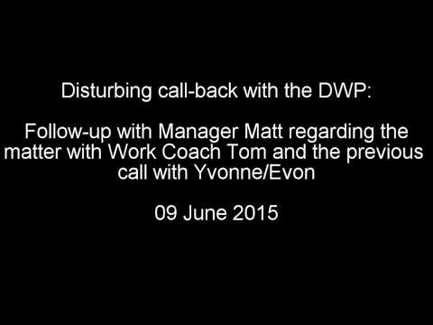 Disturbing call-back from the DWP: Follow-up with Manager Matt Part 2 of 2 - 9th June 2015