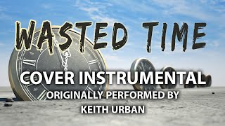 Wasted Time (Cover Instrumental) [In the Style of Keith Urban]