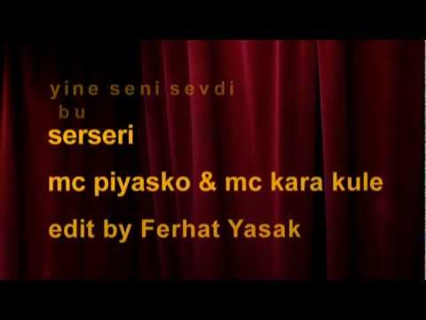 yine seni sendi bu serseri mc piyasko & mc kara kule  edit by Ferhat Yasak