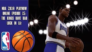 NBA 2K18 Play Now online - The Kings have bad luck in LA!  (Episode 15)