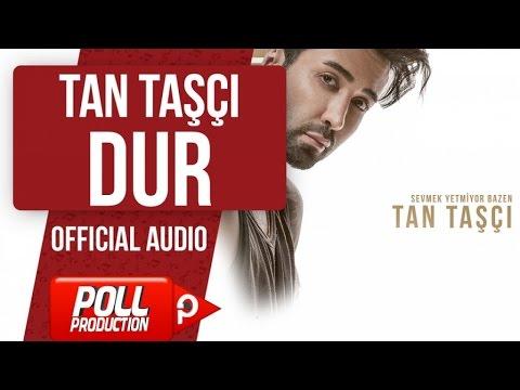 TAN TAŞÇI - DUR ( OFFICIAL AUDIO )