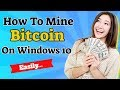 How To Mine Bitcoin On Windows 10 - Easily - YouTube