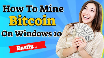 How To Mine Bitcoin On Windows 10 - Easily