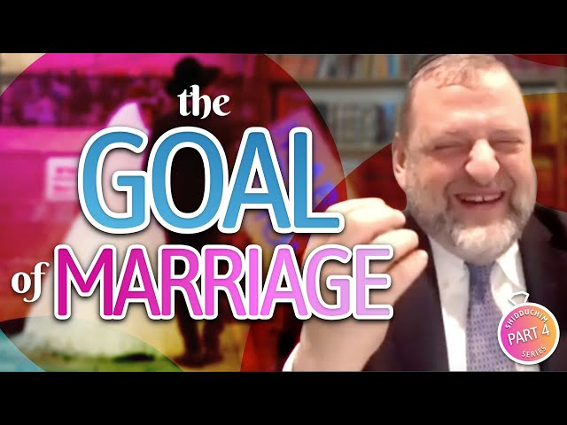 Shidduch Series #4: The Goal of Marriage (Ep. 118)