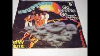 ERUPTION Go Johnnie Go (Keep On Walking, John B.) / Call My Name PLAK RECORD 7""