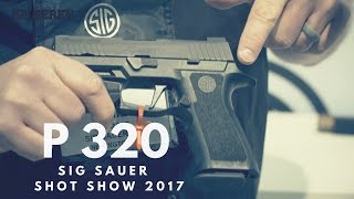 This is SIG SAUER P320 @ Shot Show 2017
