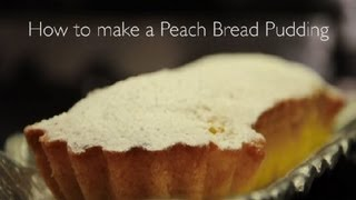 How to Make Peach Bread Pudding