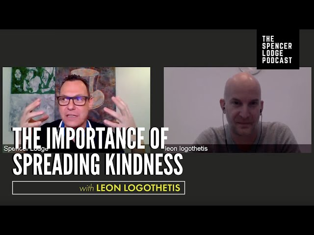 The Kindness Guy - Leon Logothetis On The Spencer Lodge Podcast