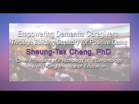 Sheung-Tak Cheng, PhD: Empowering Dementia Caregivers Through Building Capacity for Positive Gains