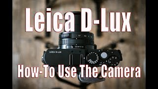Leica D-lux - Beginners Guide on How to Use the Camera!!