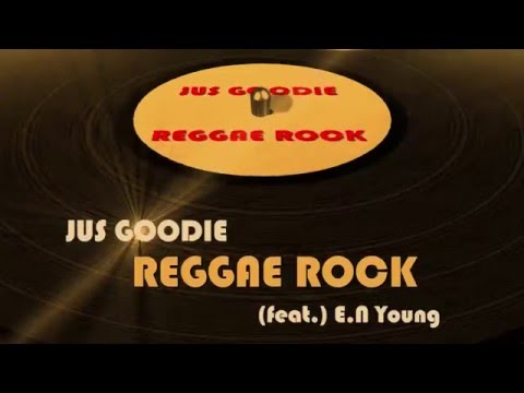 "Jus Goodie feat. E.N Young""Reggae Rock"" Official Audio"