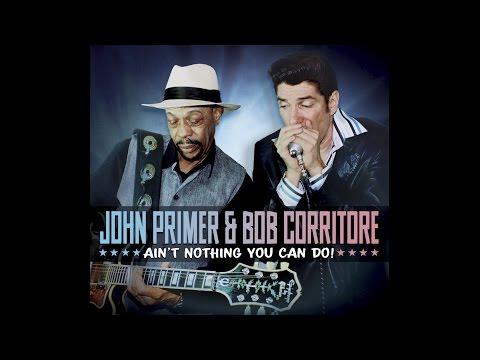 "John Primer & Bob Corritore ""Ain't Nothing You Can Do!"" (Album Teaser)"