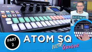 ATOM SQ with Gregor, Part 2 - The Sequencer