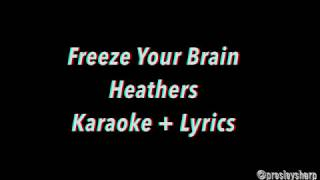 Freeze Your Brain - Heathers Lyrics + Karaoke