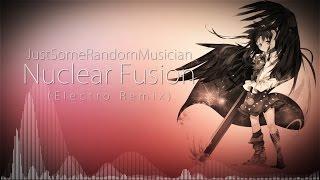 JustSomeRandomMusician - Nuclear Fusion (Electro Remix)