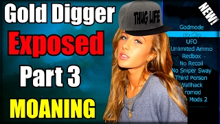 "Black Ops 2 Gamer Girl EXPOSED! MOANING For Mods! PART 3! (GOLD DIGGER!) ""MOD DIGGER"""