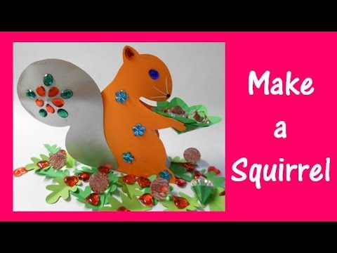 Arts and Crafts: How to make a Squirrel.