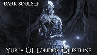 Dark Souls 3 - Yuria Of Londor Questline [Additional Information In The Description]