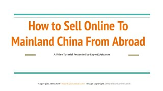 Selling Cross-Border via Tmall Global, JD & WeChat: A Video Tutorial