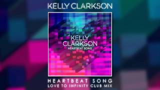 Kelly Clarkson - Heartbeat Song (Love To Infinity Club Mix)