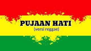 Pujaan hati versi reggae | lirik lagu populer