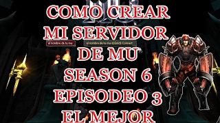 Como Crear un Servidor de Mu Online Season 6 Episodeo 3 / 2017