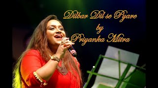 Dilbar Dil Se Pyare   Priyanka Mitra   A Musical Ecstasy