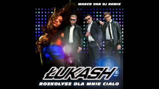 Łukash - Rozkołysz dla mnie ciało (Marco Van DJ 2016)