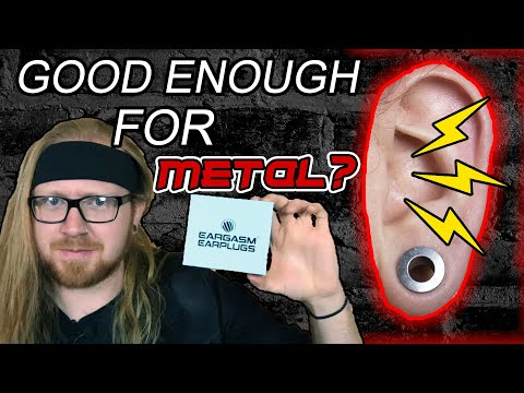 EARGASM EARPLUGS - Good enough for metal??