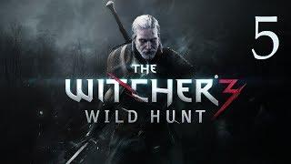 прохождение игры Ведьмак 3: Дикая Охота / The Witcher 3: Wild Hunt #5