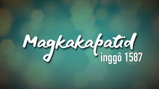Magkakapatid - inggô 1587 (Official Lyric Video)