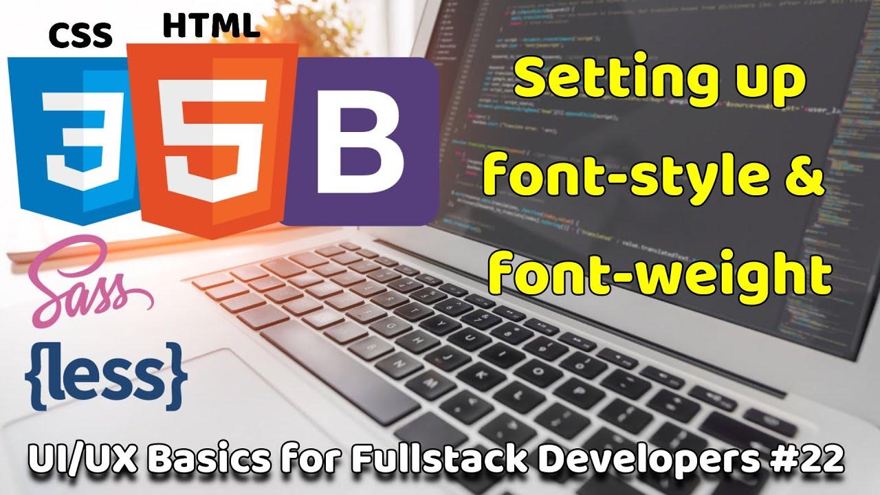 Setting up font-style & font-weight | UI/UX Basics for Fullstack Developers | Fullstack Basics