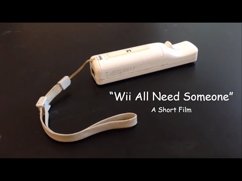 """Wii All Need Someone"" - A Short Film"